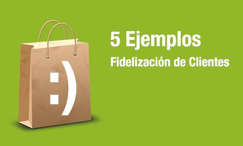 ejemplos de fidelización de clientes